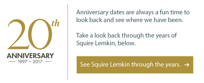 20th Anniversary graphic linking to special content page. Anniversary dates are always a fun time to look back and see where we have been. Take a look back through the years of Squire Lemkin, below.